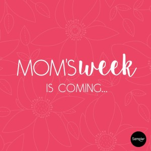 Get Ready for Mom's Week!